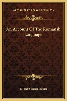 An Account of the Romansh Language - Planta Esquire, F Joseph