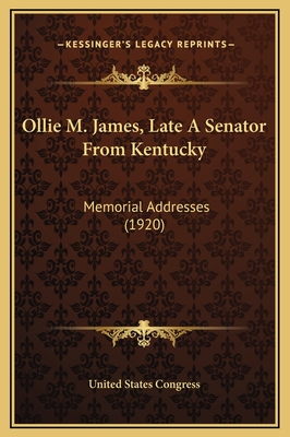 Ollie M. James, Late a Senator from Kentucky: Memorial Addresses (1920) - United States Congress