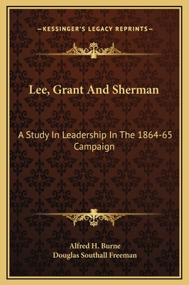 Lee, Grant and Sherman: A Study in Leadership in the 1864-65 Campaign - Burne, Alfred H, and Freeman, Douglas Southall (Introduction by)