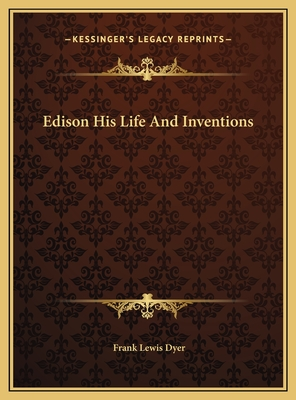 Edison His Life and Inventions Edison His Life and Inventions - Dyer, Frank Lewis