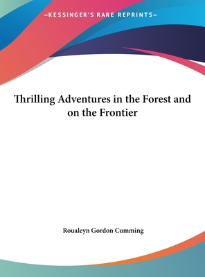 Thrilling Adventures in the Forest and on the Frontier - Cumming, Roualeyn Gordon