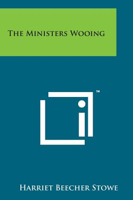The Ministers Wooing - Stowe, Harriet Beecher, Professor