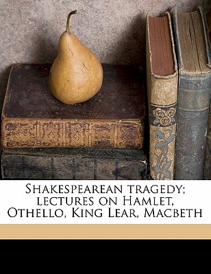 Shakespearean Tragedy; Lectures on Hamlet, Othello, King Lear, Macbeth - Bradley, A C 1851