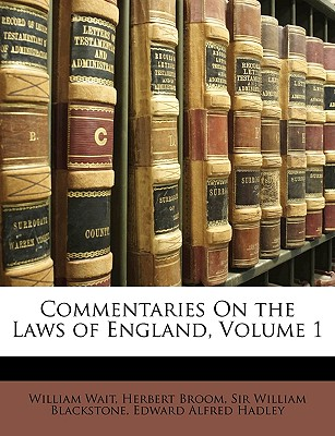 Commentaries on the Laws of England, Volume 1 - Wait, William, and Broom, Herbert, and Blackstone, William, Sir