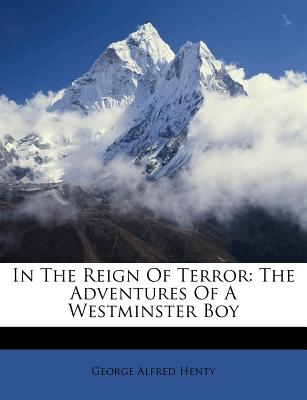 In the Reign of Terror: The Adventures of a Westminster Boy - Henty, G. A.