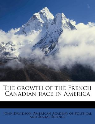 The growth of the French Canadian race in America - Davidson, John, and American Academy of Political and Social (Creator)