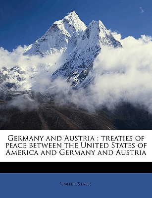 Germany and Austria: Treaties of Peace Between the United States of America and Germany and Austria - United States (Creator)