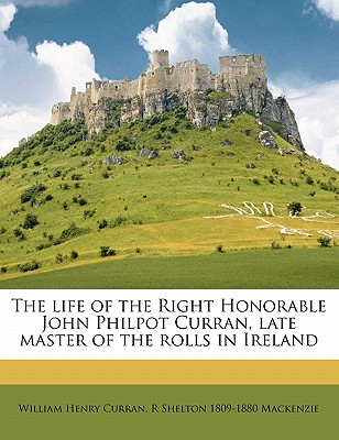 The Life of the Right Honorable John Philpot Curran, Late Master of the Rolls in Ireland - Curran, William Henry, and MacKenzie, R Shelton 1809