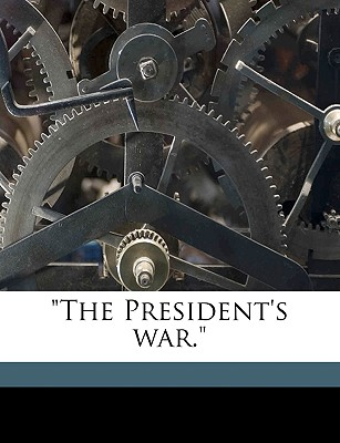 """The President's War."" - Keim"