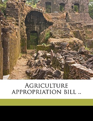 Agriculture Appropriation Bill .. - United States Congress House Committe, States Congress House Committe (Creator), and Haugen, Gilbert Nelson 1859- [From Old (Creator)