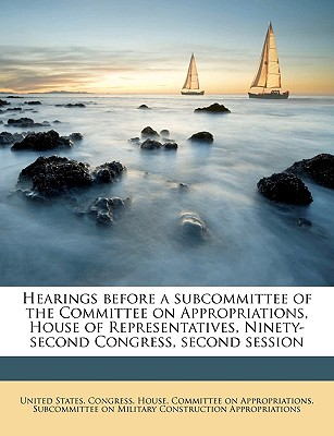 Hearings Before a Subcommittee of the Committee on Appropriations, House of Representatives, Ninety-Second Congress, Second Session - United States Congress House Committe, States Congress House Committe (Creator)