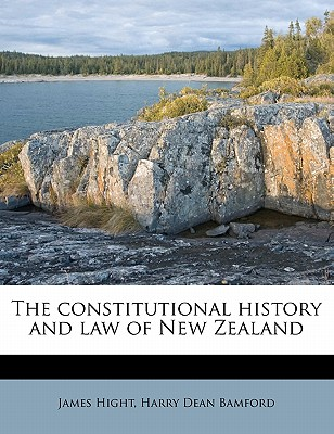 The Constitutional History and Law of New Zealand - Hight, James, Sir