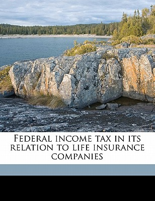 Federal Income Tax in Its Relation to Life Insurance Companies - Kennan, Kossuth Kent