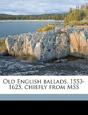 Old English Ballads, 1553-1625, Chiefly from Mss - Rollins, Hyder Edward
