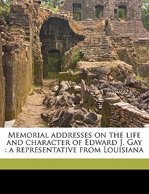 Memorial Addresses on the Life and Character of Edward J. Gay: A Representative from Louisiana - United States Congress (51st, 1st Sessi (Creator)