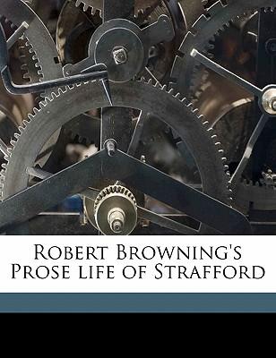 Robert Browning's Prose Life of Strafford - Browning, Robert, and Forster, John