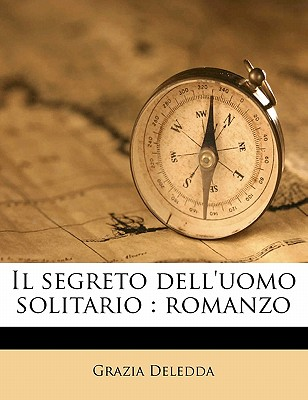 Il Segreto Dell'uomo Solitario: Romanzo - Deledda, Grazia