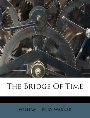 The Bridge of Time - Warner, William Henry
