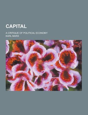 Capital; A Critique of Political Economy - Marx, Karl