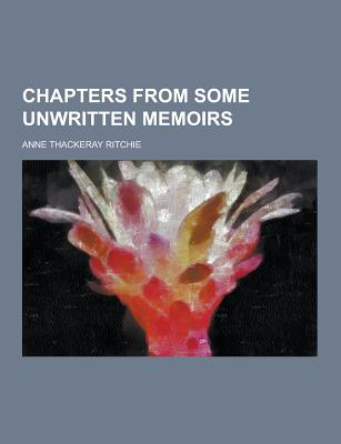 Chapters from Some Unwritten Memoirs - Ritchie, Anne Thackeray