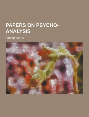 Papers on Psycho-Analysis - Jones, Ernest
