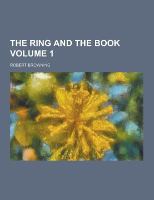 The Ring and the Book Volume 1 - Browning, Robert