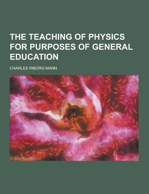 The Teaching of Physics for Purposes of General Education - Mann, Charles Riborg