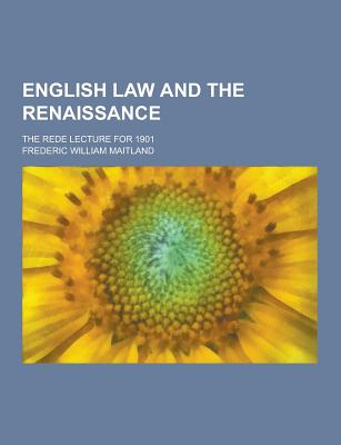 English Law and the Renaissance; The Rede Lecture for 1901 - Maitland, Frederic William