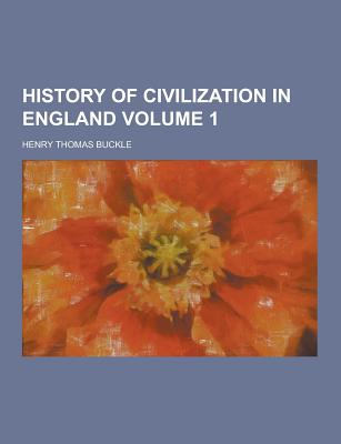 History of Civilization in England Volume 1 - Buckle, Henry Thomas