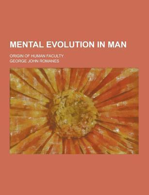 Mental Evolution in Man; Origin of Human Faculty - Romanes, George John