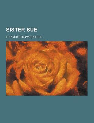 Sister Sue - Porter, Eleanor Hodgman