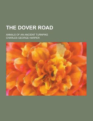 The Dover Road; Annals of an Ancient Turnpike - Harper, Charles George