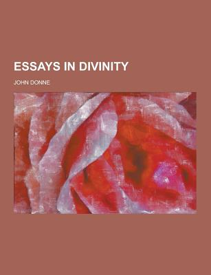 Essays in Divinity - Donne, John