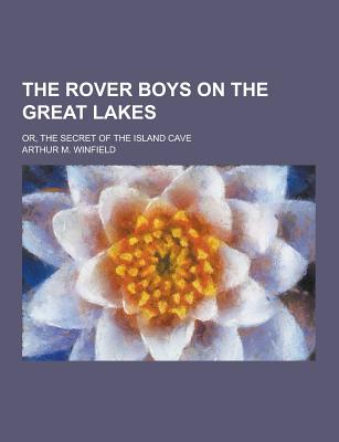 The Rover Boys on the Great Lakes; Or, the Secret of the Island Cave - Winfield, Arthur M