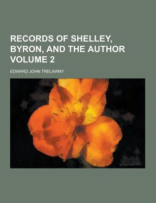 Records of Shelley, Byron, and the Author Volume 2 - Trelawny, Edward John