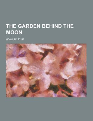 The Garden Behind the Moon - Pyle, Howard