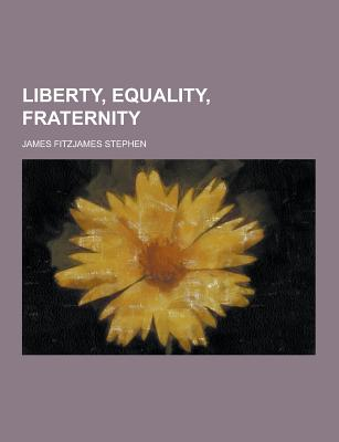 Liberty, Equality, Fraternity - Stephen, James Fitzjames