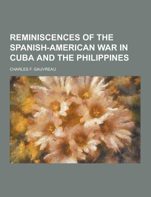 Reminiscences of the Spanish-American War in Cuba and the Philippines - Gauvreau, Charles F