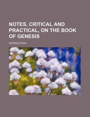 Notes, Critical and Practical, on the Book of Genesis - Bush, George, President