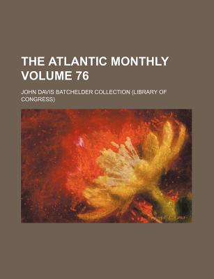 The Atlantic Monthly Volume 76 - Collection, John Davis Batchelder