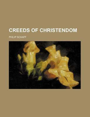 The Creeds of Christendom - Schaff, Philip