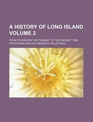 A History of Long Island Volume 2; From Its Earliest Settlement to the Present Time - Ross, Peter