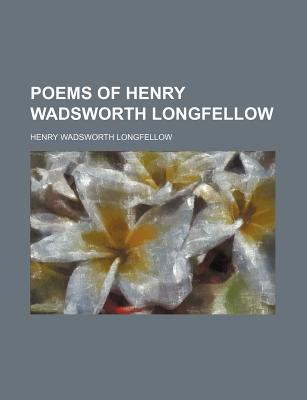 Poems of Henry Wadsworth Longfellow - Longfellow, Henry Wadsworth