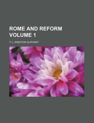 Rome and Reform Volume 1 - Oliphant, T L Kington