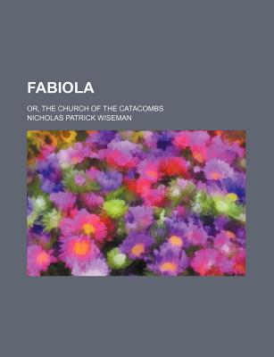 Fabiola; or, The church of the catacombs - Wiseman, Nicholas Patrick