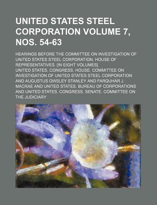 United States Steel Corporation; Hearings Before the Committee on Investigation of United States Steel Corporation Volume 5 - Corporation, United States