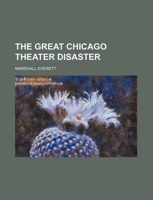 The Great Chicago Theater Disaster (1904) - Everett, Marshall
