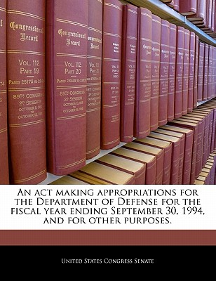 An ACT Making Appropriations for the Department of Defense for the Fiscal Year Ending September 30, 1994, and for Other Purposes. - United States Congress Senate (Creator)