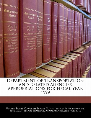 Department of Transportation and Related Agencies Appropriations for Fiscal Year 1999 - United States Congress Senate Committee (Creator)