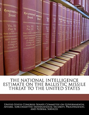 The National Intelligence Estimate on the Ballistic Missile Threat to the United States - United States Congress Senate Committee (Creator)